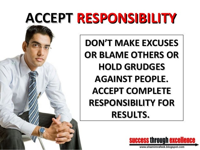 ACCEPTACCEPT RESPONSIBILITYRESPONSIBILITY DON'T MAKE EXCUSESDON'T MAKE EXCUSES OR BLAME OTHERS OROR BLAME OTHERS OR HOLD G...