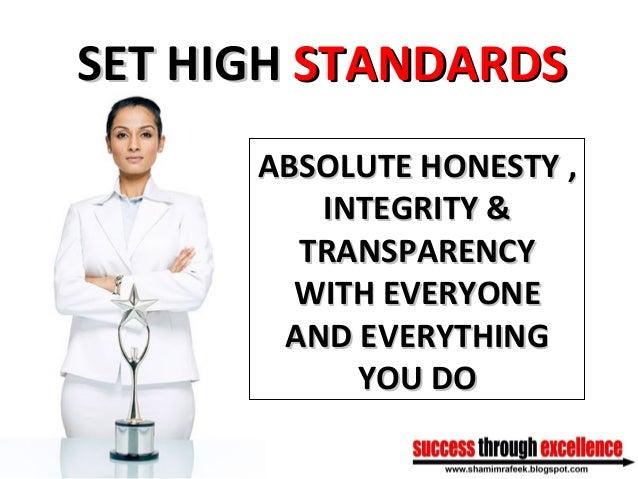 SET HIGHSET HIGH STANDARDSSTANDARDS ABSOLUTE HONESTY ,ABSOLUTE HONESTY , INTEGRITY &INTEGRITY & TRANSPARENCYTRANSPARENCY W...