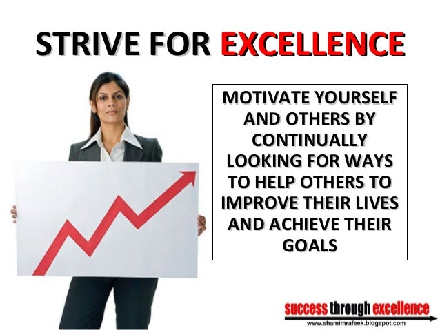 STRIVE FORSTRIVE FOR EXCELLENCEEXCELLENCE MOTIVATE YOURSELFMOTIVATE YOURSELF AND OTHERS BYAND OTHERS BY CONTINUALLYCONTINU...