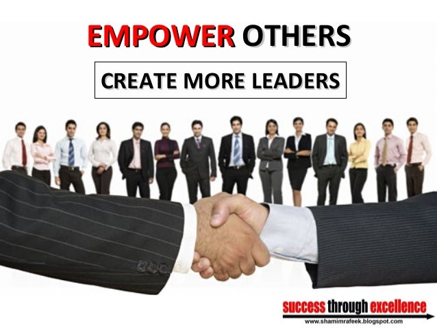EMPOWEREMPOWER OTHERSOTHERS CREATE MORE LEADERSCREATE MORE LEADERS