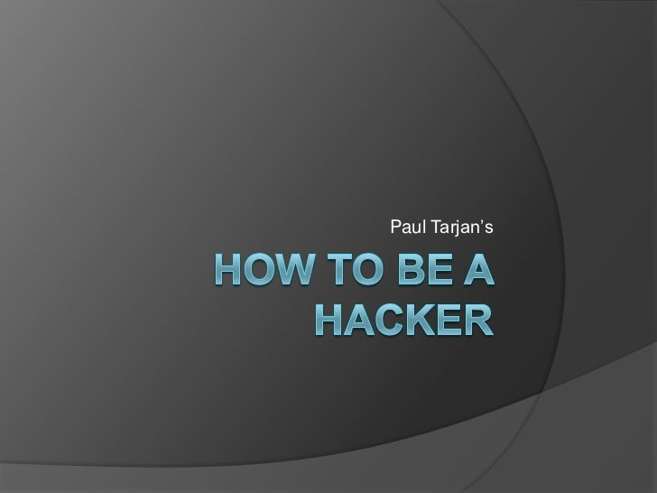 How To Be A Hacker<br />Paul Tarjan's<br />