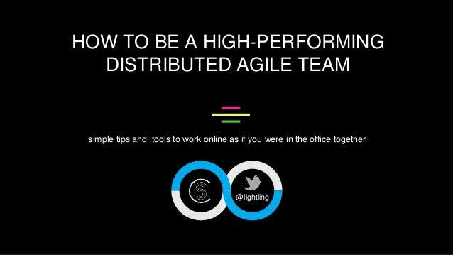 HOW TO BE A HIGH-PERFORMING DISTRIBUTED AGILE TEAM simple tips and tools to work online as if you were in the office toget...