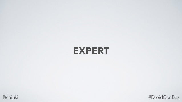 EXPERT @chiuki #DroidConBos