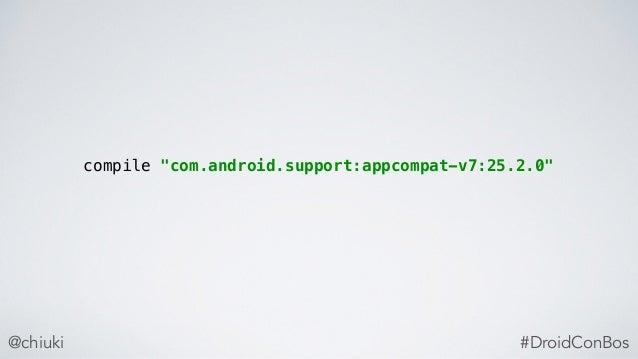 "@chiuki compile ""com.android.support:appcompat-v7:25.2.0"" #DroidConBos"