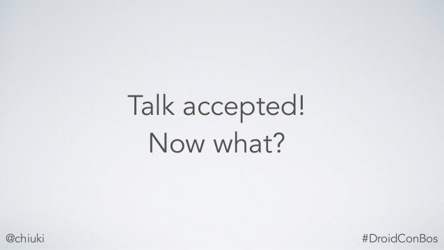 @chiuki Talk accepted! Now what? #DroidConBos