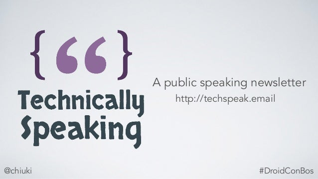 @chiuki A public speaking newsletter http://techspeak.email #DroidConBos