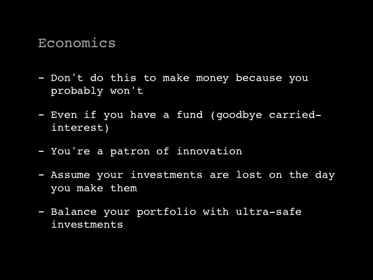 Economics  - Don't do this to make money because you   probably won't  - Even if you have a fund (goodbye carried-   inter...