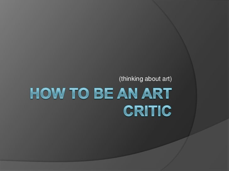 How to be an Art Critic<br />(thinking about art)<br />