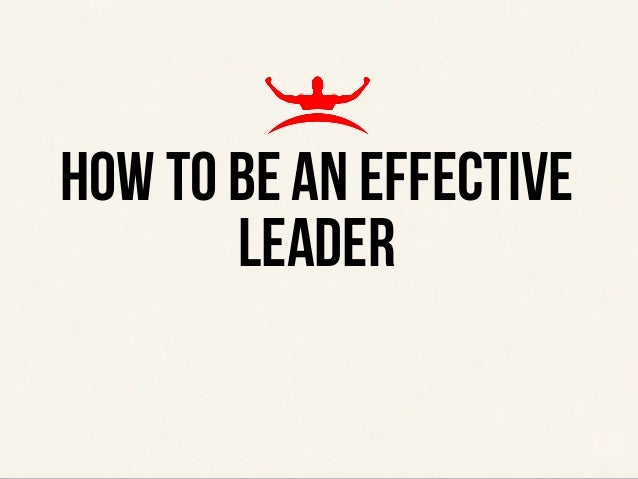 ‹#› THE TOP 4 EXPECTATIONS OF A TEAM LEADER HOW TO BE AN EFFECTIVE LEADER