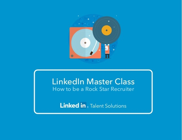 LinkedIn Master Class How to be a Rock Star Recruiter