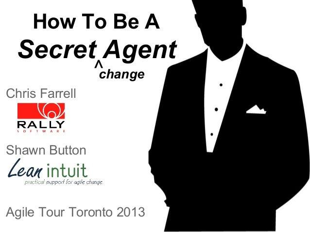 How To Be A  Secret Agent ^ change  Chris Farrell  Shawn Button  Agile Tour Toronto 2013