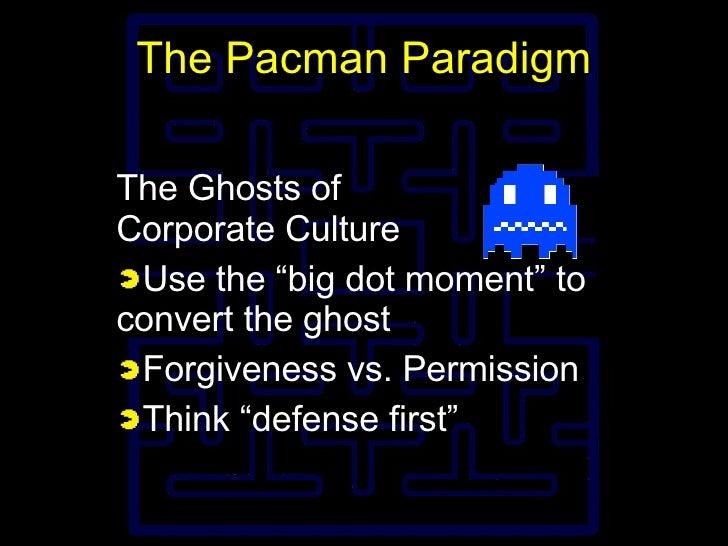 "The Pacman Paradigm <ul><li>The Ghosts of Corporate Culture </li></ul><ul><li>Use the ""big dot moment"" to convert the ghos..."