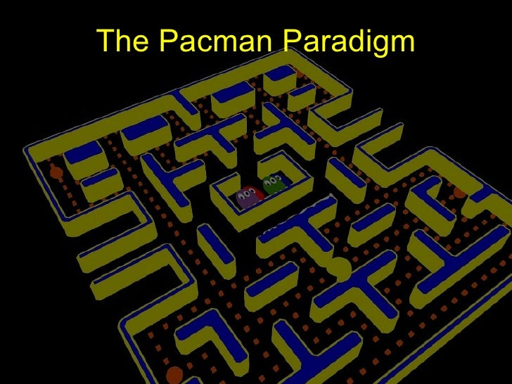 The Pacman Paradigm