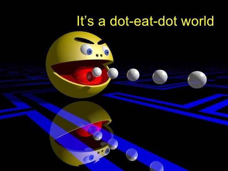 It's a dot-eat-dot world