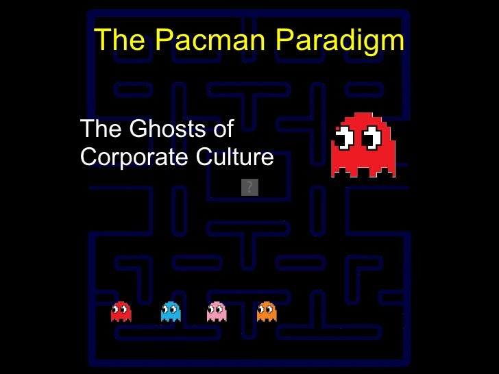 The Pacman Paradigm The Ghosts of Corporate Culture