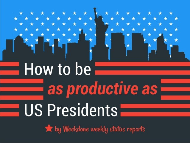 How to be as productive as US Presidents by Weekdone weekly status reports