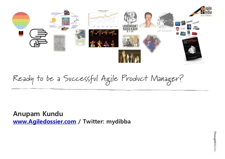 Ready to be a Successful Agile Product Manager?Anupam Kunduwww.Agiledossier.com / Twitter: mydibba
