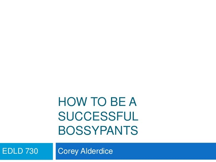 How to be a successful bossypants<br />Corey Alderdice<br />EDLD 730<br />