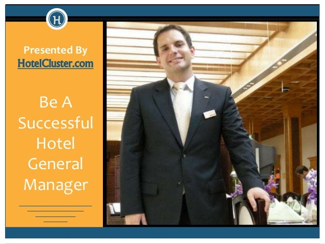 Presented By  HotelCluster.com  Be A  Successful  Hotel  General  Manager