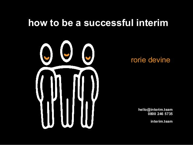 interim.team how to be a successful interim rorie devine hello@interim.team 0800 246 5735