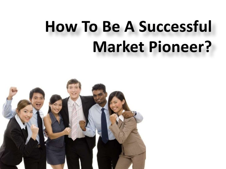 How To Be A Successful Market Pioneer?<br />