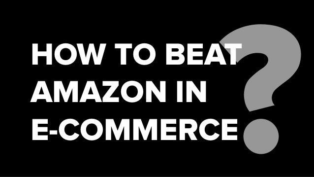 HOW TO BEATAMAZON INE-COMMERCE