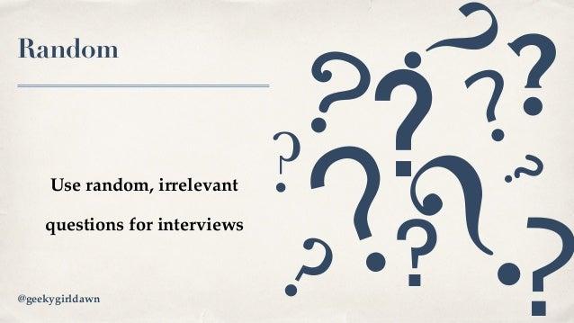 Random Use random, irrelevant questions for interviews @geekygirldawn ? ?? ?? ? ? ? ? ? ??
