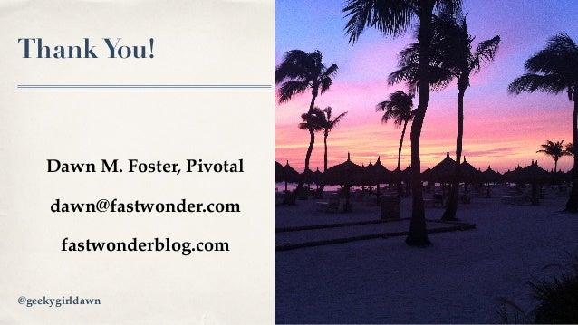 ThankYou! Dawn M. Foster, Pivotal dawn@fastwonder.com fastwonderblog.com Image Credit@geekygirldawn