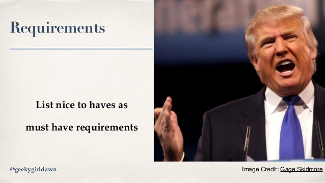 Requirements List nice to haves as must have requirements Image Credit: Gage Skidmore@geekygirldawn