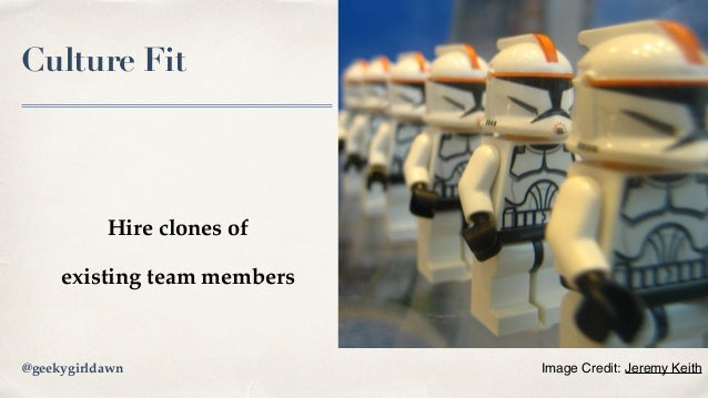 Culture Fit Hire clones of existing team members Image Credit: Jeremy Keith@geekygirldawn