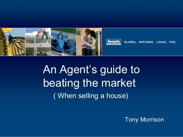 An Agent's guide tobeating the marketTony Morrison( When selling a house)