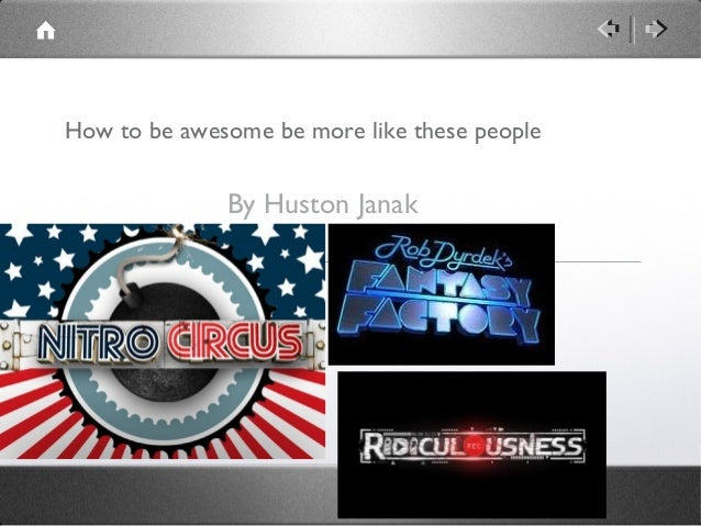 How to be awesome be more like these peopleBy Huston Janak