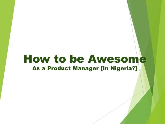 How to be Awesome As a Product Manager [In Nigeria?]
