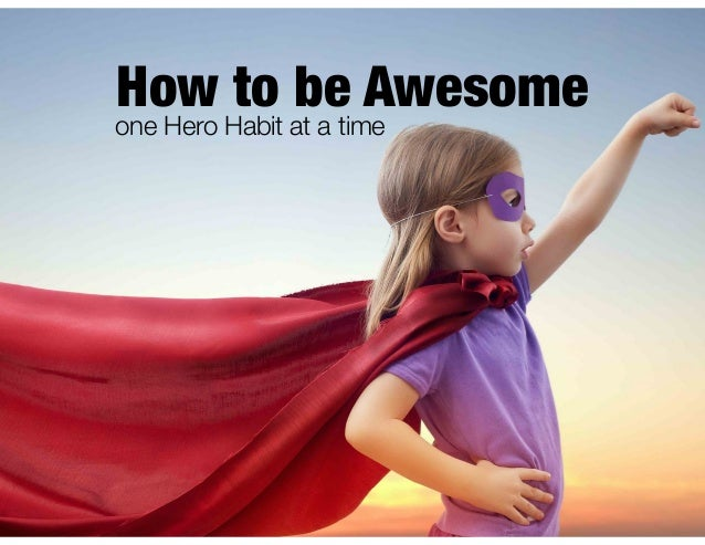 How to be Awesome one Hero Habit at a time