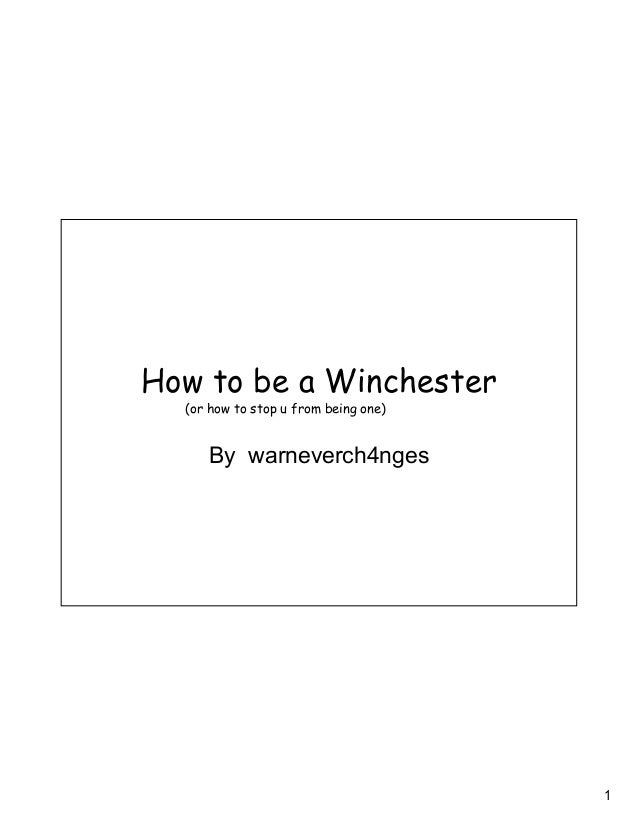 1 How to be a Winchester By warneverch4nges (or how to stop u from being one)