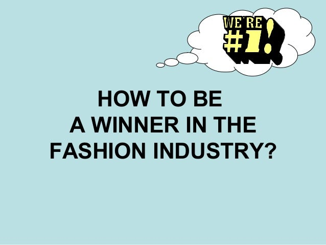HOW TO BE A WINNER IN THE FASHION INDUSTRY?