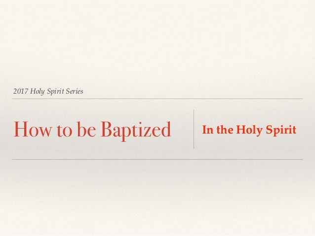 2017 Holy Spirit Series How to be Baptized In the Holy Spirit
