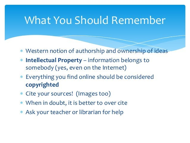  Western notion of authorship and ownership of ideas  Intellectual Property – information belongs to somebody (yes, even...