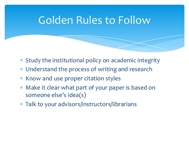  Study the institutional policy on academic integrity  Understand the process of writing and research  Know and use pro...