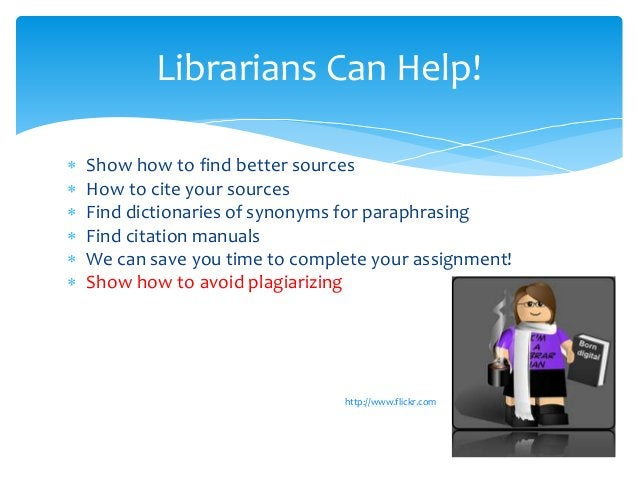  Show how to find better sources  How to cite your sources  Find dictionaries of synonyms for paraphrasing  Find citat...