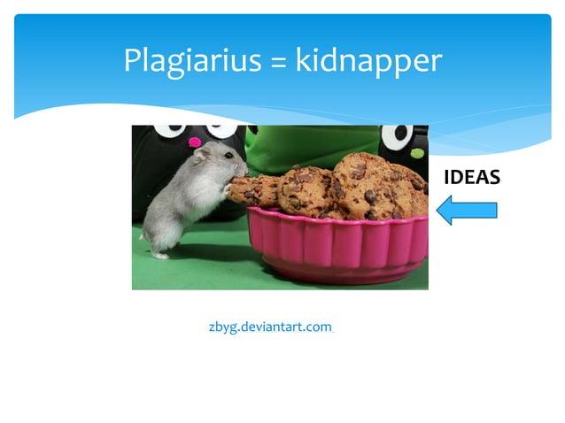 Plagiarius = kidnapper zbyg.deviantart.com IDEAS