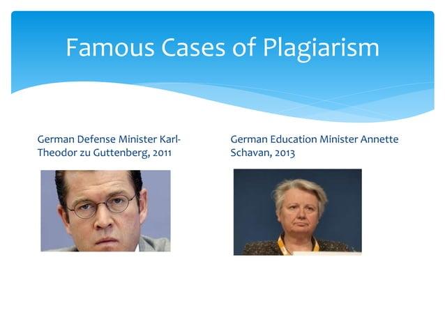 Famous Cases of Plagiarism German Defense Minister Karl- Theodor zu Guttenberg, 2011 German Education Minister Annette Sch...