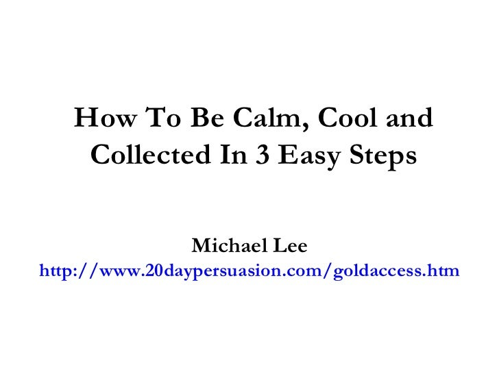 How To Be Calm Cool And Collected In Easy Steps