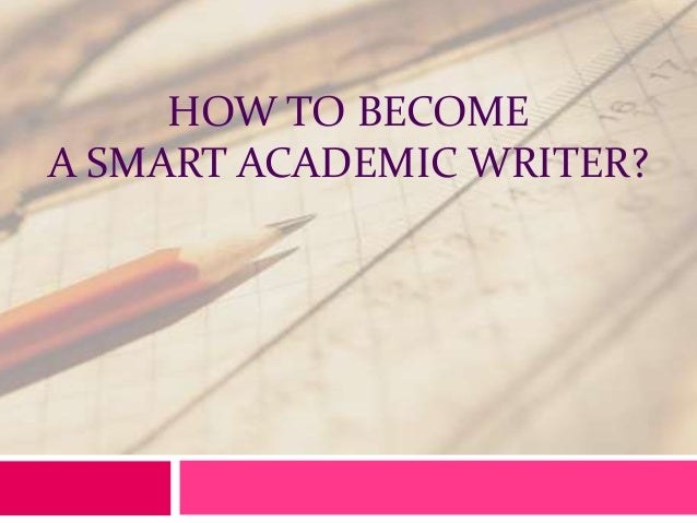 HOW TO BECOME A SMART ACADEMIC WRITER?