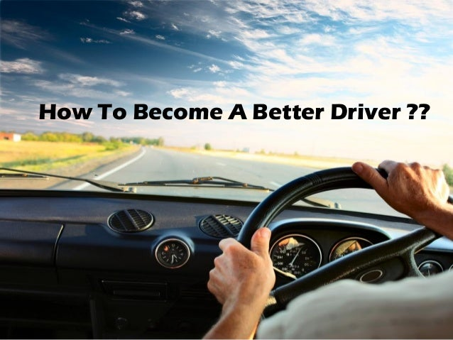 How To Become A Better Driver ??