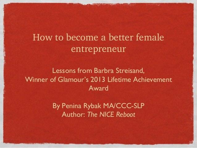 Howtobecomeabetterfemale entrepreneur Lessons from Barbra Streisand, Winner of Glamour's 2013 Lifetime Achievement A...