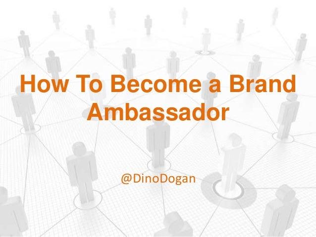 How To Become a Brand Ambassador @DinoDogan