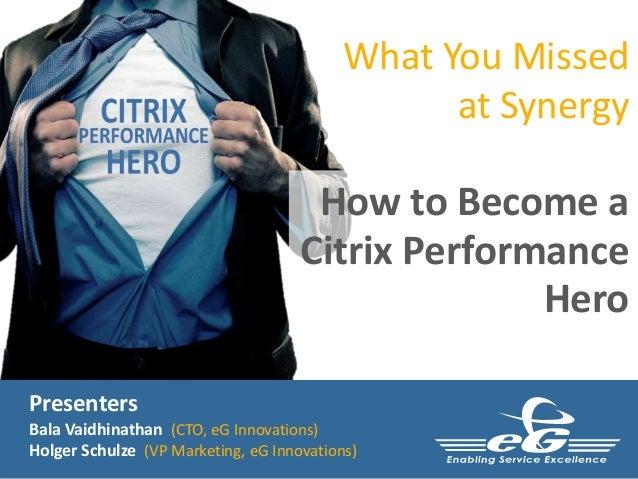 Presenters Bala Vaidhinathan (CTO, eG Innovations) Holger Schulze (VP Marketing, eG Innovations) What You Missed at Synerg...