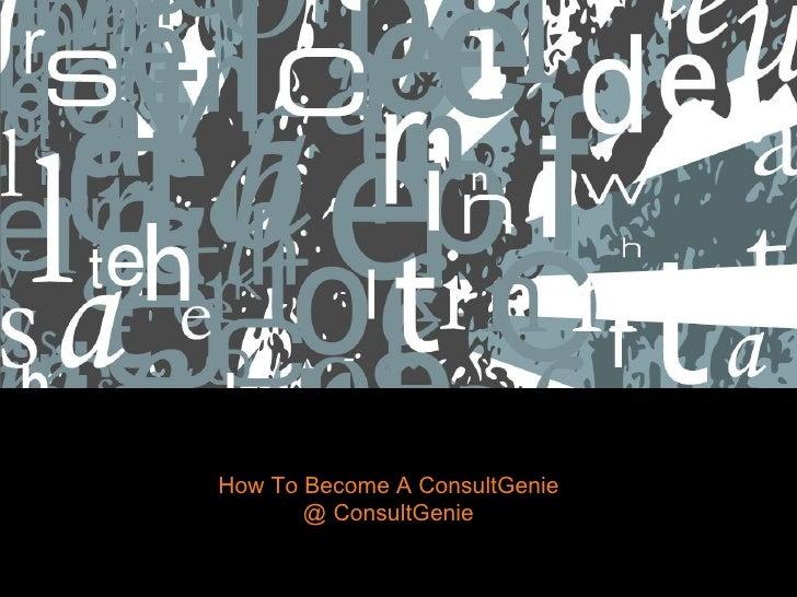 How To Become A ConsultGenie        @ ConsultGenie