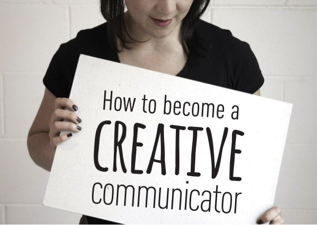 How to become a creativecommunicator